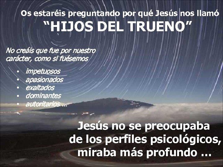 """Os estaréis preguntando por qué Jesús nos llamó """"HIJOS DEL TRUENO"""" No creáis que"""