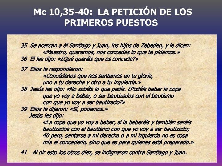 Mc 10, 35 -40: LA PETICIÓN DE LOS PRIMEROS PUESTOS 35 Se acercan a
