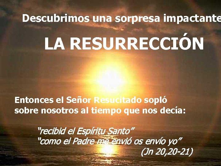 Descubrimos una sorpresa impactante LA RESURRECCIÓN Y entonces todo cambió… Entonces el Señor Resucitado