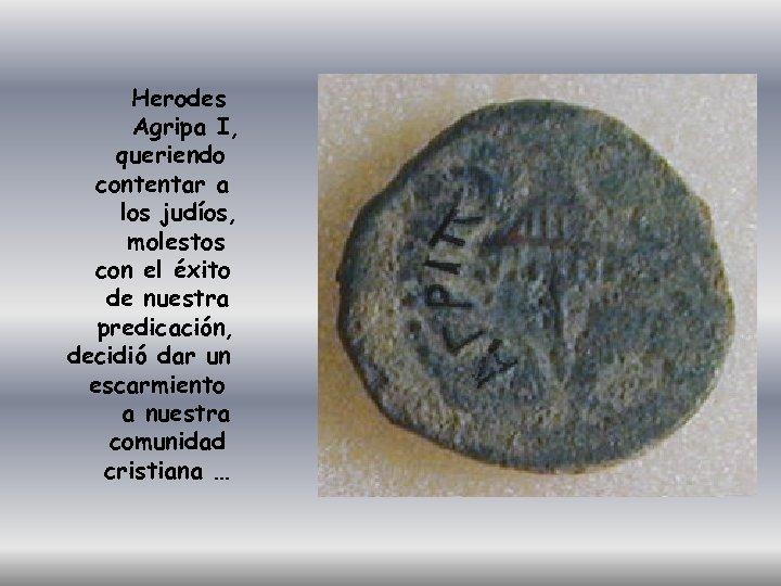Herodes Agripa I, queriendo contentar a los judíos, molestos con el éxito de nuestra