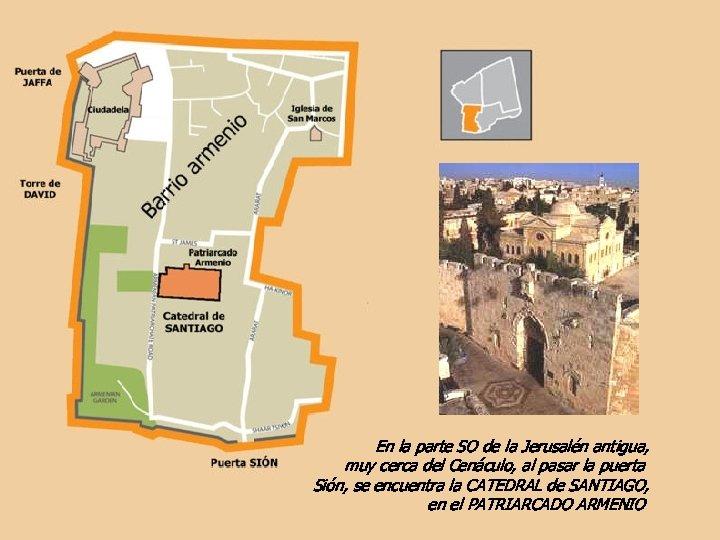En la parte SO de la Jerusalén antigua, muy cerca del Cenáculo, al pasar