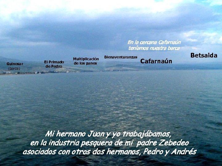 Soy judío de Galilea En la cercana Cafarnaún Nací teníamos la orilla en nuestra