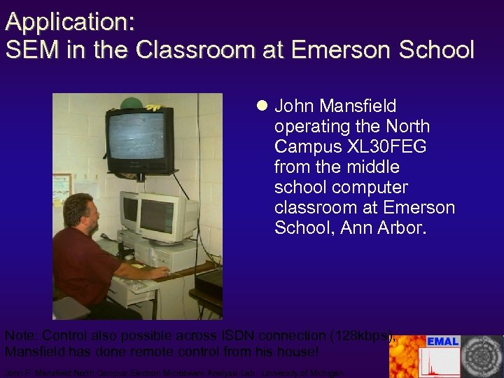 Application: SEM in the Classroom at Emerson School John Mansfield operating the North Campus