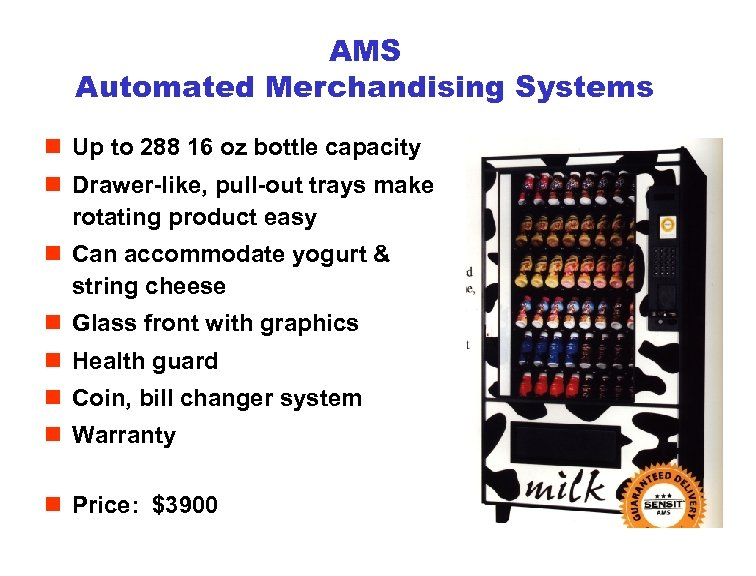 AMS Automated Merchandising Systems n Up to 288 16 oz bottle capacity n Drawer-like,