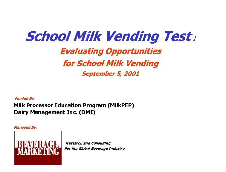 School Milk Vending Test : Evaluating Opportunities for School Milk Vending September 5, 2001