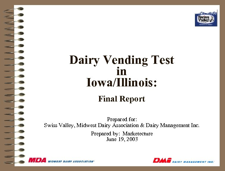 Dairy Vending Test in Iowa/Illinois: Final Report Prepared for: Swiss Valley, Midwest Dairy Association