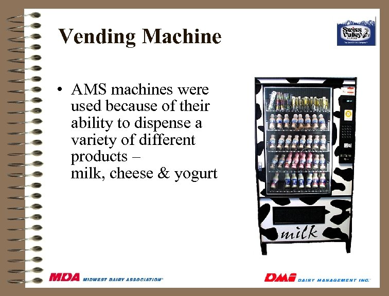 Vending Machine • AMS machines were used because of their ability to dispense a