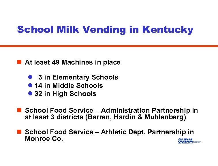 School Milk Vending in Kentucky n At least 49 Machines in place l 3