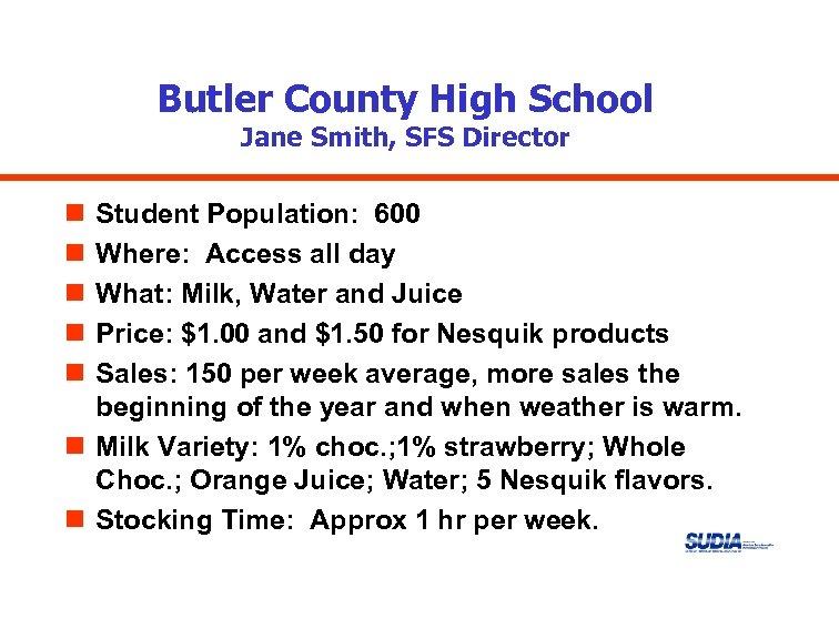 Butler County High School Jane Smith, SFS Director n n n Student Population: 600