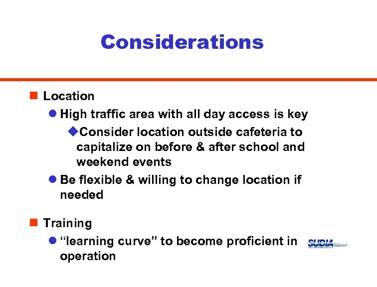 Considerations n Location l High traffic area with all day access is key u.