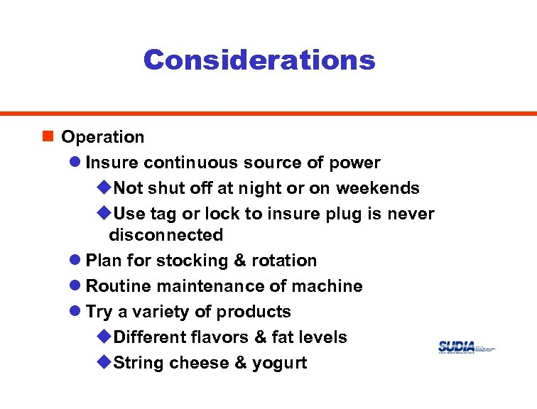 Considerations n Operation l Insure continuous source of power u. Not shut off at
