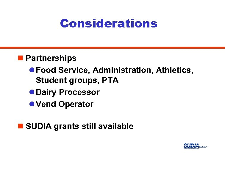 Considerations n Partnerships l Food Service, Administration, Athletics, Student groups, PTA l Dairy Processor