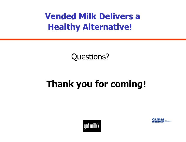 Vended Milk Delivers a Healthy Alternative! Questions? Thank you for coming!