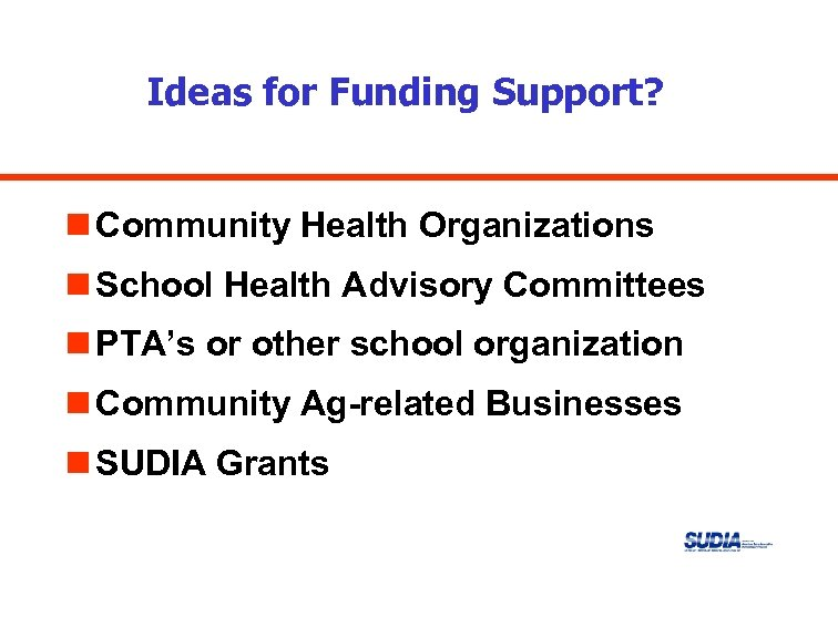 Ideas for Funding Support? n Community Health Organizations n School Health Advisory Committees n