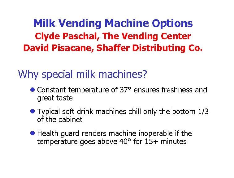 Milk Vending Machine Options Clyde Paschal, The Vending Center David Pisacane, Shaffer Distributing Co.