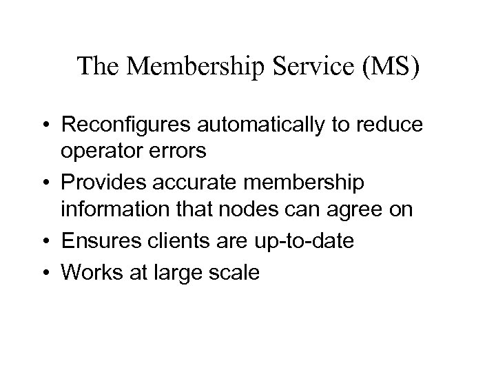 The Membership Service (MS) • Reconfigures automatically to reduce operator errors • Provides accurate