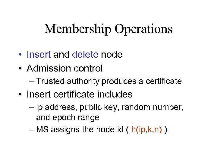 Membership Operations • Insert and delete node • Admission control – Trusted authority produces