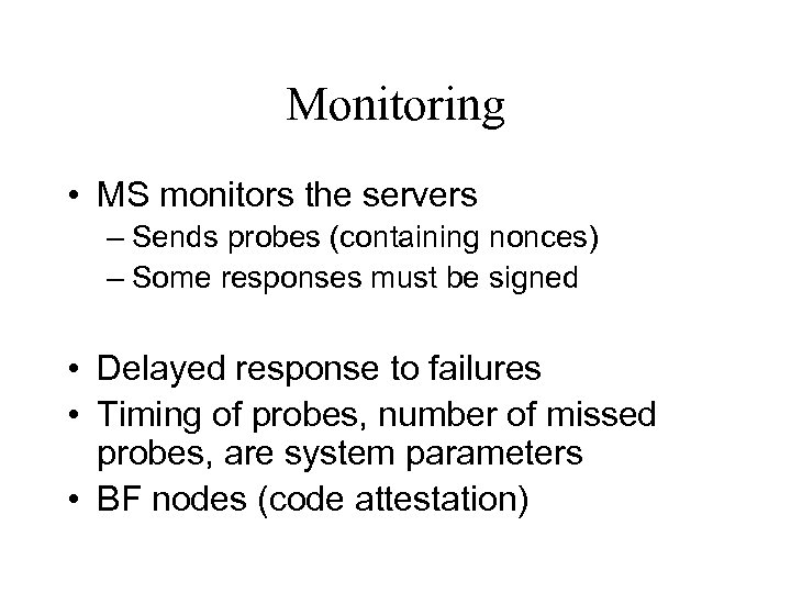 Monitoring • MS monitors the servers – Sends probes (containing nonces) – Some responses