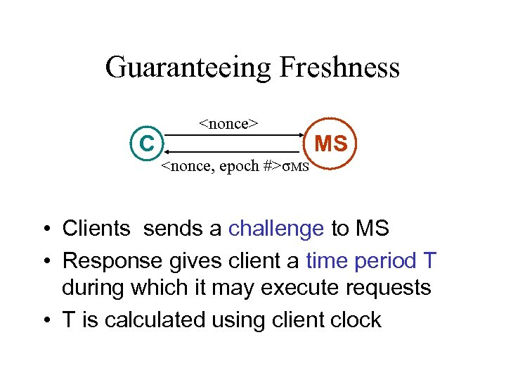 Guaranteeing Freshness C <nonce> <nonce, epoch #>σMS MS • Clients sends a challenge to