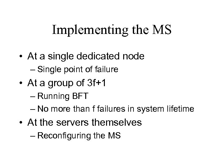 Implementing the MS • At a single dedicated node – Single point of failure