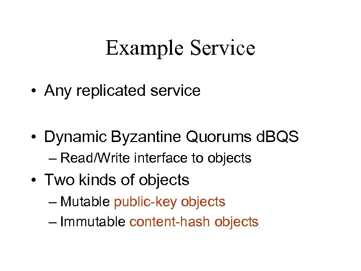 Example Service • Any replicated service • Dynamic Byzantine Quorums d. BQS – Read/Write