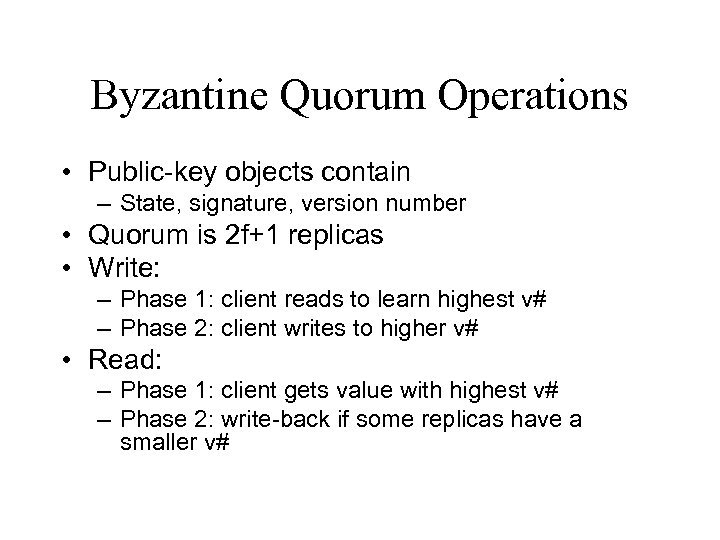 Byzantine Quorum Operations • Public-key objects contain – State, signature, version number • Quorum