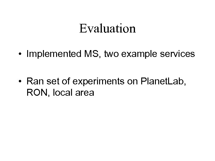 Evaluation • Implemented MS, two example services • Ran set of experiments on Planet.