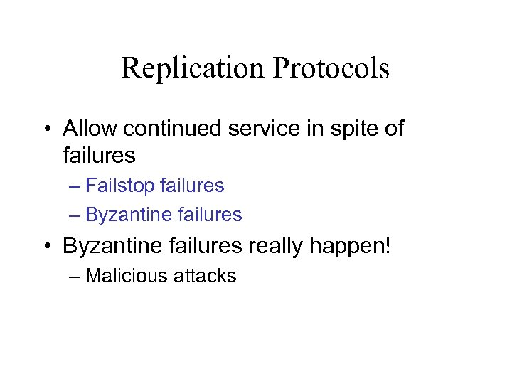 Replication Protocols • Allow continued service in spite of failures – Failstop failures –
