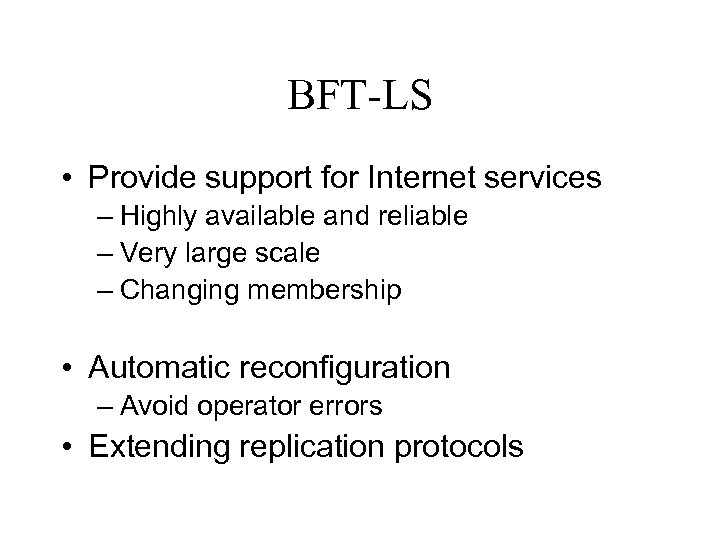BFT-LS • Provide support for Internet services – Highly available and reliable – Very