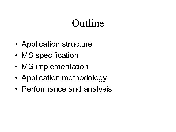 Outline • • • Application structure MS specification MS implementation Application methodology Performance and