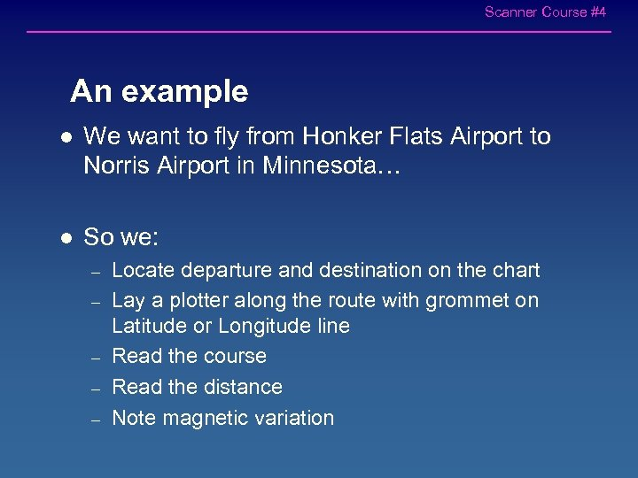 Scanner Course #4 An example l We want to fly from Honker Flats Airport