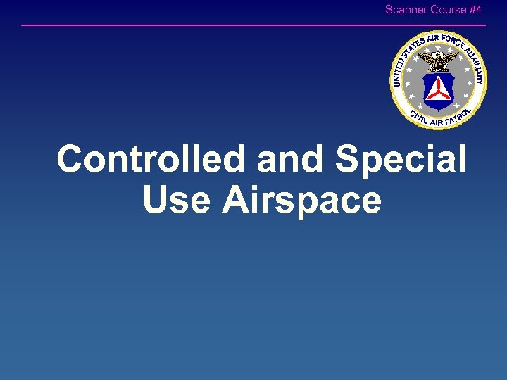 Scanner Course #4 Controlled and Special Use Airspace
