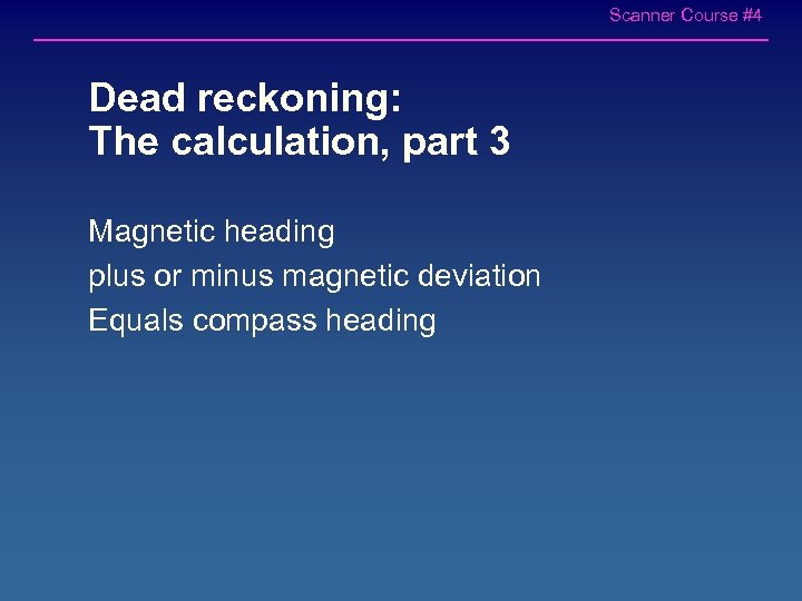 Scanner Course #4 Dead reckoning: The calculation, part 3 Magnetic heading plus or minus