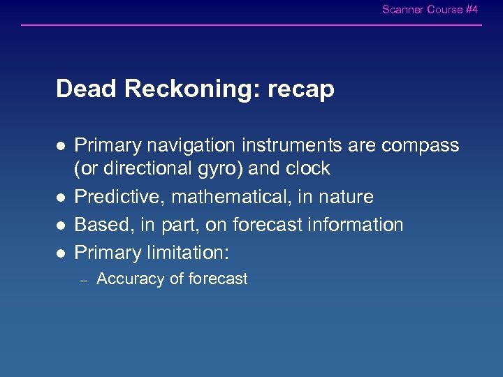 Scanner Course #4 Dead Reckoning: recap l l Primary navigation instruments are compass (or
