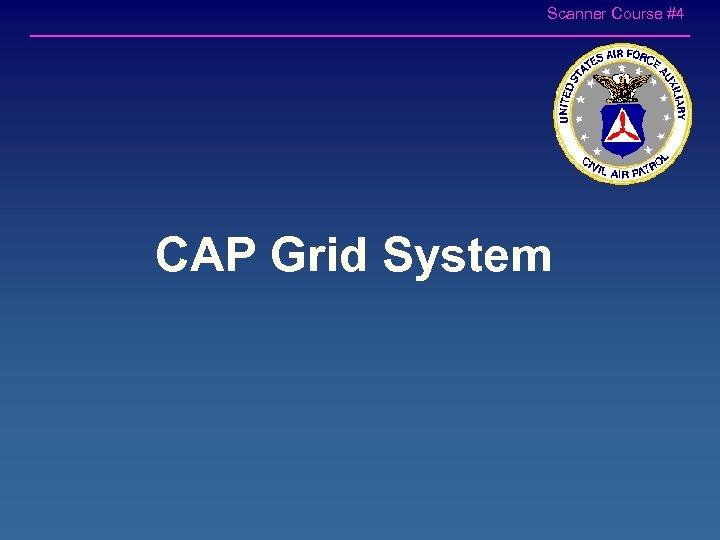 Scanner Course #4 CAP Grid System
