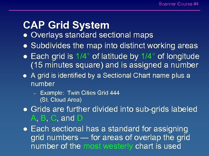 Scanner Course #4 CAP Grid System l l Overlays standard sectional maps Subdivides the