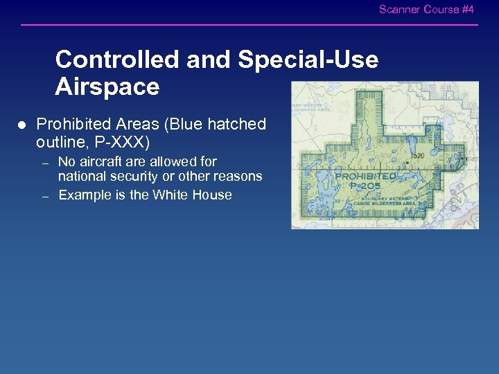 Scanner Course #4 Controlled and Special-Use Airspace l Prohibited Areas (Blue hatched outline, P-XXX)