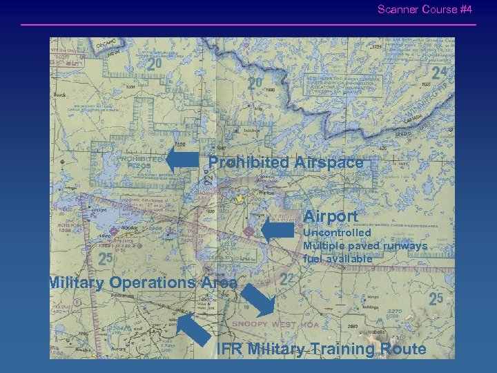 Scanner Course #4 Prohibited Airspace Airport Uncontrolled Multiple paved runways fuel available Military Operations