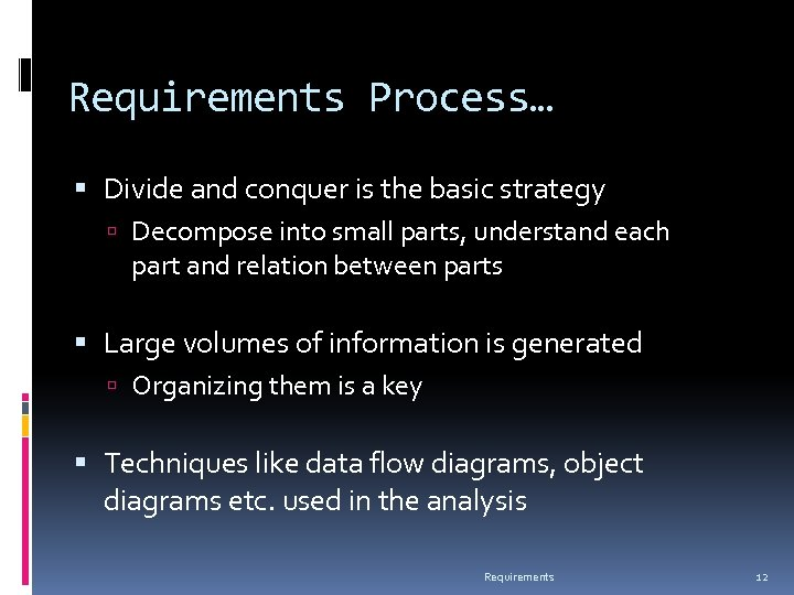 Requirements Process… Divide and conquer is the basic strategy Decompose into small parts, understand