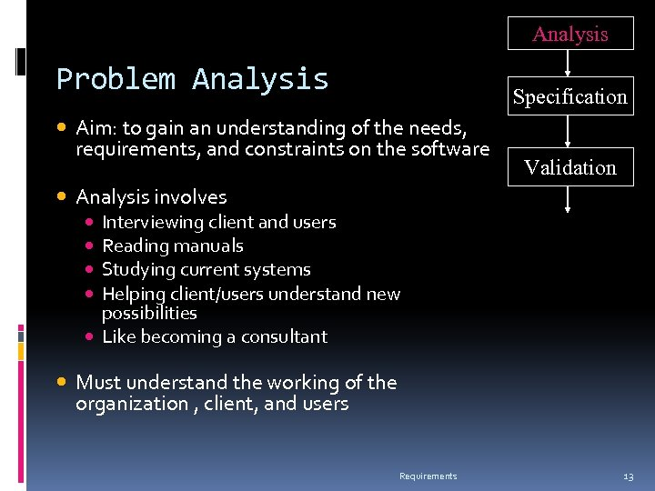 Analysis Problem Analysis Specification Aim: to gain an understanding of the needs, requirements, and