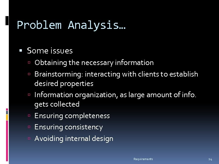 Problem Analysis… Some issues Obtaining the necessary information Brainstorming: interacting with clients to establish