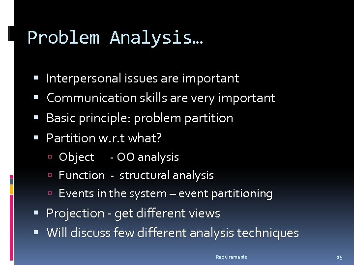 Problem Analysis… Interpersonal issues are important Communication skills are very important Basic principle: problem
