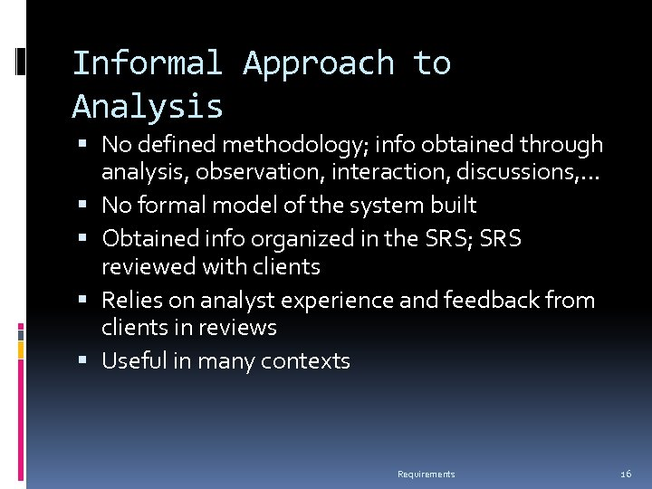 Informal Approach to Analysis No defined methodology; info obtained through analysis, observation, interaction, discussions,