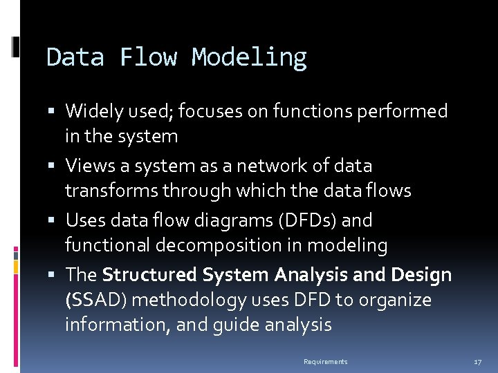 Data Flow Modeling Widely used; focuses on functions performed in the system Views a