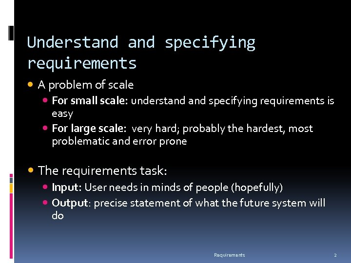 Understand specifying requirements A problem of scale For small scale: understand specifying requirements is