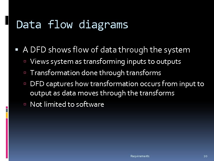 Data flow diagrams A DFD shows flow of data through the system Views system