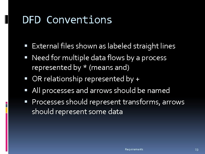 DFD Conventions External files shown as labeled straight lines Need for multiple data flows