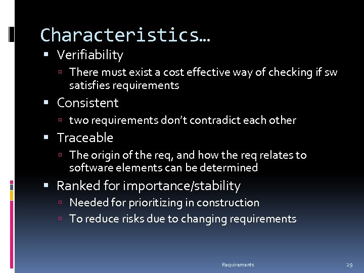 Characteristics… Verifiability There must exist a cost effective way of checking if sw satisfies