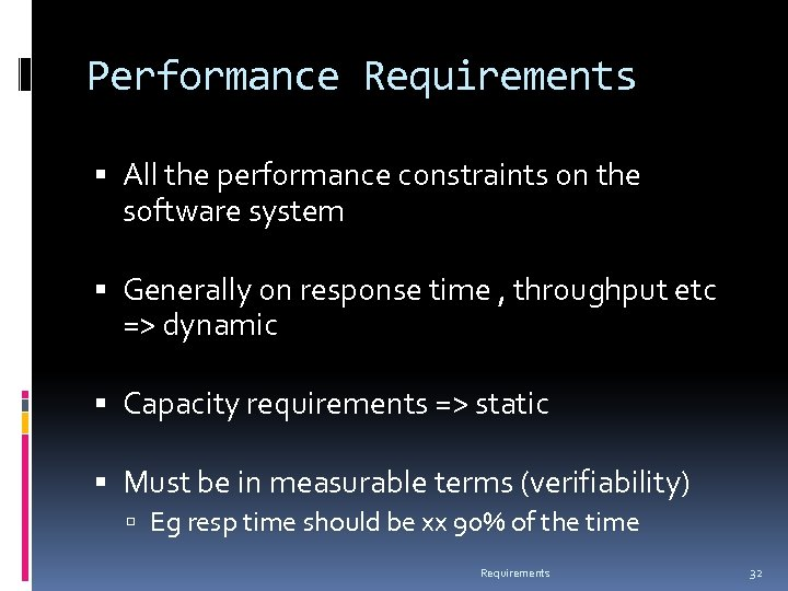Performance Requirements All the performance constraints on the software system Generally on response time