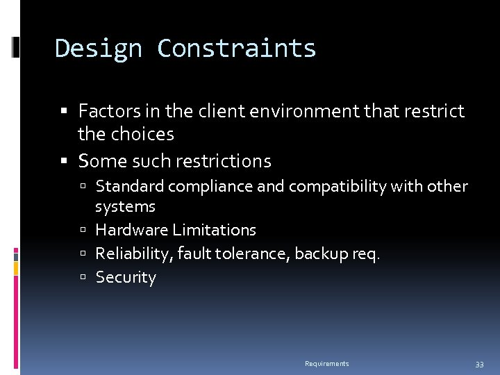Design Constraints Factors in the client environment that restrict the choices Some such restrictions
